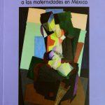 Libro conjunta miradas sobre las maternidades en México