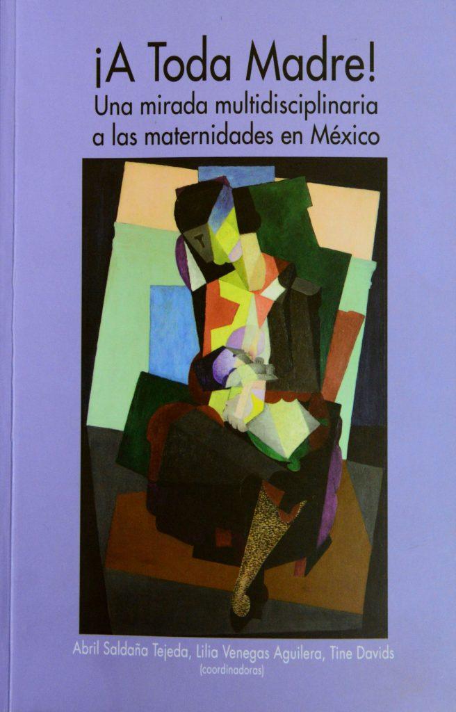 ¡A toda madre!, libro que echa una mirada a nuevas formas de maternidad